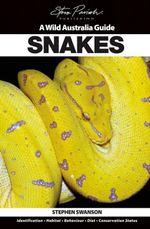 Snakes : A Wild Australia Guide - Stephen Swanson