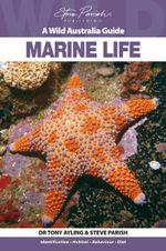 Marine Life : A Wild Australia Guide - Tony Ayling