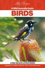 Birds : A Wild Australia Guide - Lynne Adcock
