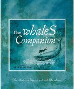 The Whale's Companion : The Whale in Legend, Art and Literature