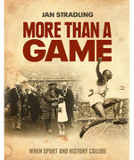 More Than A Game : When Sport And History Collide - Jan Stradling