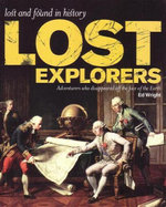 Lost Explorers : Adventurers Who Disappeared Off the Face of the Earth  : Lost and Found in History Series - Ed Wright