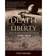 Death Or Liberty : Rebels And Radicals Transported To Australia 1788 - 1868 - Tony Moore