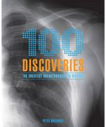 100 Discoveries : The Greatest Breakthroughs in History - Peter Macinnis
