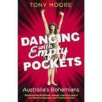 Dancing with Empty Pockets : Australia's Bohemians - Tony Moore