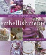 Embellishments : Complete Contemporary Craft - 65 Beautiful Projects - Allen & Unwin