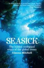 Seasick : The Hidden Ecological Crisis of the Global Ocean - Alanna Mitchell