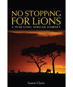 No Stopping for Lions : A Year-long African Journey - Joanne Glynn