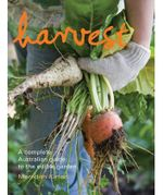 Harvest : A Complete Australian Guide to the Edible Garden : Meredith Kirton Series - Meredith Kirton