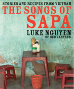 The Songs Of Sapa :  Stories And Recipes From Vietnam - Luke Nguyen
