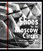 Shoes For The Moscow Circus  : Scenes From A Hidden World : From Foundries And Flagmakers To Stonemasons And Taxidermists - Leta Keens