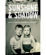 Sunshine And Shadow : A Brothers' Story - James Dack
