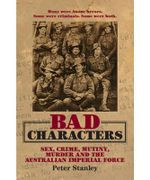 Bad Characters : Sex, Crime, Mutiny, Murder and the Australian Imperial Force : Peter Stanley Series - Peter Stanley