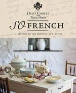 So French : A Lifetime In The Provincial Kitchen - Dany Choet