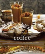 Indulgence Coffee : A Fine Selection of Sweet Treats - Murdoch Books Test Kitchen