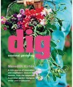 Dig : Seasonal Gardening : Meredith Kirton Series - Meredith Kirton