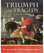 Triumph and Tragedy : The Rise and Fall of Rome's Immortal Emperors : History's Best Bits Series - Alexander Canduci