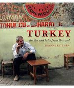 Turkey : Recipes and Tales from the Road : Leanne Kitchen Series - Leanne Kitchen