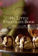 My Little Chocolate Book : More Than 80 Irresistible Recipes - Murdoch Books Test Kitchen