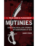 True Crime and Punishment : Mutinies : True Crime & Punishment Series - Barry Stone