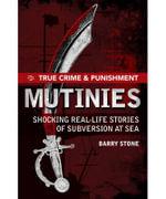 True Crime and Punishment : Mutinies : True Crime & Punishment Series - Barry Stone