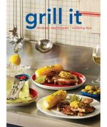 Grill It : Recipes. Techniques. Cooking Tips : It Series - Murdoch Books Test Kitchen