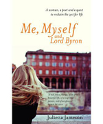 Me, Myself and Lord Byron  : A Woman, a Poet and a Quest to Reclaim the Zest for Life - Julietta Jameson