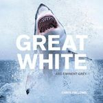 Great White (Sharks) :  And Eminent Grey - Chris Fallows