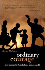 Ordinary Courage : My Journey to Baghdad as a Human Shield :  How I Survived 71 Days Lost In A Desert Hell - Donna Mulhearn