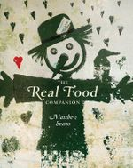 The Real Food Companion : Matthew Evans Series - Matthew Evans