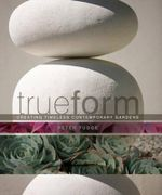 True Form : Creating Timeless Contemporary Garden - Peter Fudge