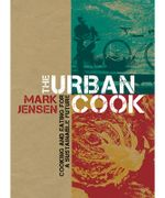 The Urban Cook :  Cooking and Eating for a Sustainable Future - Mark Jensen