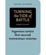 Turning The Tide Of Battle : Ingenious tactics that secured momentous victories - Joseph Cummins