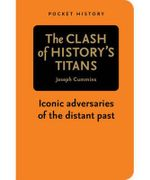 The Clash Of History's Titans : Iconic adversaries of the distant past - Joseph Cummins