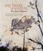 My Heart Wanders  :  A Celebration of Taking Risks, Letting Go and Making a Home Wherever You Are - Pia Jane Bijkerk