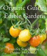The Organic Guide to Edible Gardens - Jennifer Stackhouse