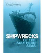 Shipwrecks of the Southern Seas - Craig Cormick