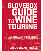 Glovebox Guide to Wine Touring : 48 Australian Wine Regions from the Yarra Valley to Mclaren Vale - Greg Duncan Powell