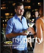 My Party : Canapes and Cocktails  : Pete Evans Series - Pete Evans