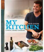 My Kitchen : Casual Cooking at Home - Pete Evans