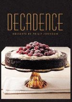 Decadence : Desserts by Philip Johnson : Philip Johnson Series - Philip Johnson