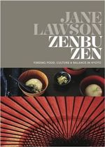 Zenbu Zen : Finding Food, Culture and Balance in Kyoto - Jane Lawson