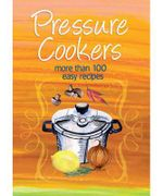 Pressure Cooker : More Than 100 Easy Recipes - Murdoch Books Test Kitchen