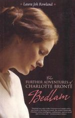 Bedlam : The Further Adventures Of Charlotte Bronte - Laura Joh Rowland