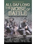 All Day Long the Noise of Battle  : An Australian Attack in Vietnam - Gerard Windsor