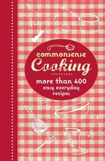 Commonsense Cooking  : Commonsense Series - Murdoch Books Test Kitchen