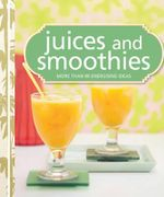 Juices and Smoothies : More than 80 Energising Ideas : Test Kitchen Cookbook Series - Murdoch Books Test Kitchen
