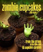 Zombie Cupcakes : From the Grave to the Table With 16 Cupcake Corpses - Zilly Rosen