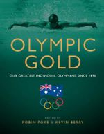 Olympic Gold : Our Greatest Individual Olympians Since 1896 - Robin Poke