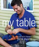 My Table : Food With Friends : Pete Evans Series - Pete Evans